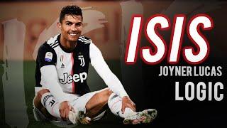 Cristiano Ronaldo -ISIS Joyner Lucas ft. LOGIC 2019