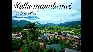 Kullu Manali mix  song !! Sandeep Verma