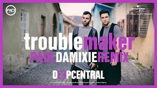 Deepcentral - Troublemaker (Paul Damixie Remix)