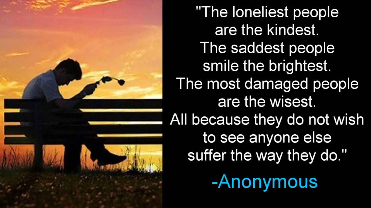 Anonymous Quotes About Friendship The Loneliest Saddest And Most Damaged People Anonymous  Youtube