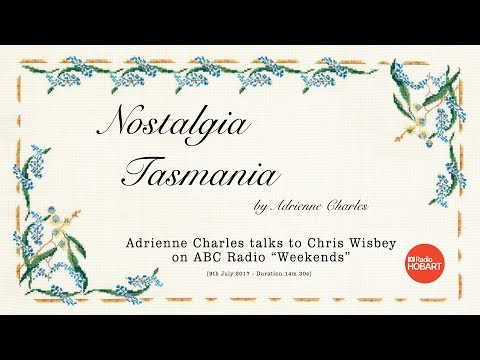 "Nostalgia Tasmania - Interview on ABC Radio ""Weekends"" [9.July.17]"