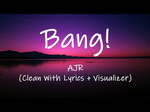 AJR - Bang! (Clean With Lyrics + Visualizer)