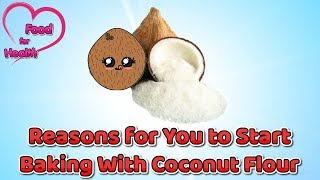 Reasons for You to Start Baking With Coconut Flour - Food for Health