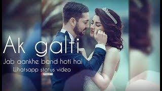   Jab aankhein band hoti hai _ AK galti _ whatsapp status video _ AR CREATION STATUS _ AN 7  