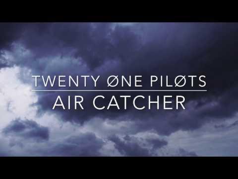air catcher // twenty one pilots lyrics