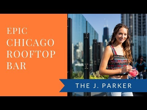 Epic Rooftop Bar In Chicago: The J. Parker