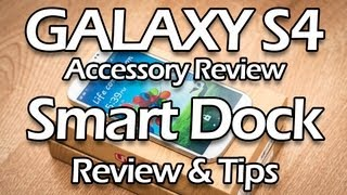 Galaxy S4 Smart Dock Review & Troubleshooting Tips