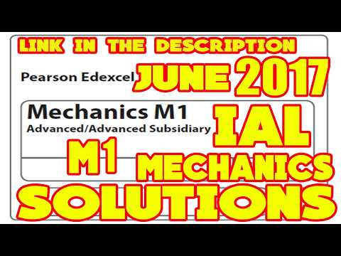 Edexcel IAL MECHANICS 1 (M1) JUNE 2017 Model SOLUTIONS and ANSWERS (Link in the description)