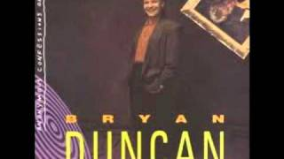 Bryan Duncan - Anonymous Confessions of a Lunatic Friend - We All Need