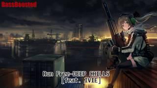 【BassBoost】 Run Free-DEEP CHILLS (feat. IVIE)