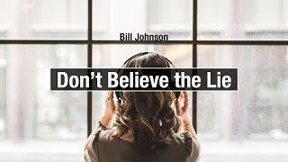 Bill Johnson - Don't Believe The Lie