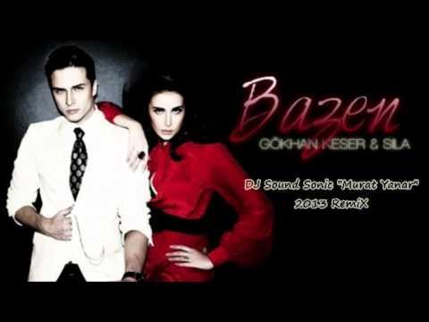 Gökhan Keser ( feat. Sila ) - Bazen (( DJ Sound Sonic