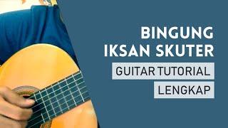 Iksan Skuter Bingung Guitar Tutorial mudah