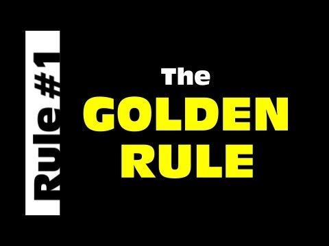 Rule #1 - The Golden Rule