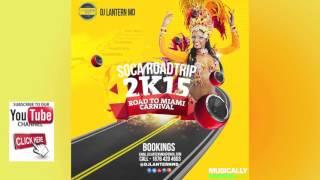 """Soca Road Trip 2K15 - Dj Lantern MD """"Miami Carnival 2015 Soca Mix"""" (Track List)"""
