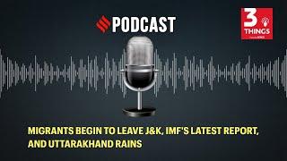 Migrants begin to leave J&K, IMF's latest report, and Uttarakhand rains