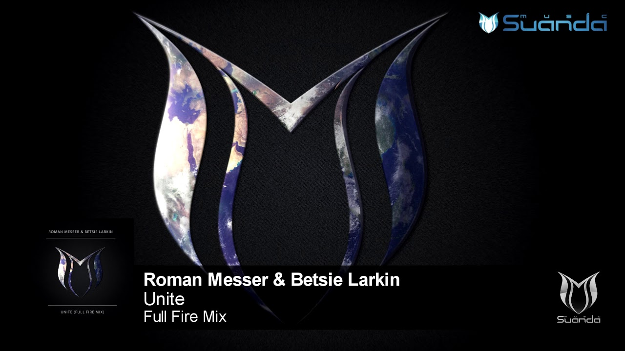 Roman Messer & Betsie Larkin - Unite (Full Fire Mix)