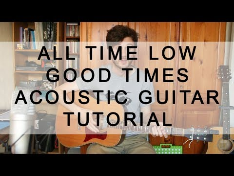 All Time Low - Good Times - Acoustic Guitar Tutorial