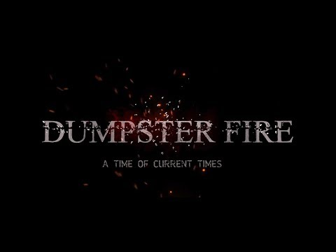 Dumpster Fire: A Time Of Current Times official trailer
