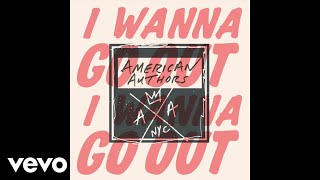 [2.80 MB] American Authors - I Wanna Go Out (Audio)