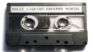 Dulce Liquido - Enfermo Mental