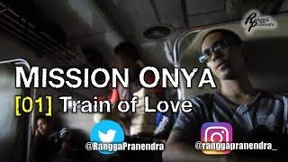 "MISSION ONYA ep. 1 ""Train of Love"""