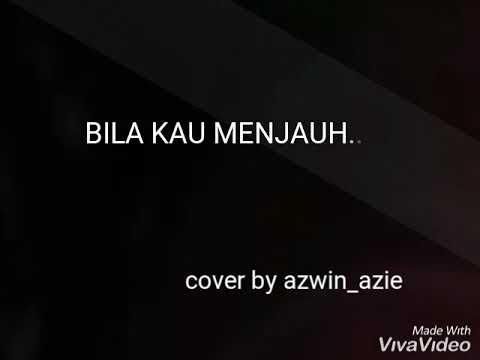 Bila kau menjauh- cover by Azwin