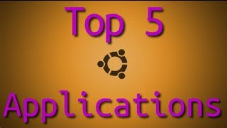 My Top 5 Ubuntu Applications - Winter 2012