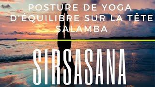 Sirsasana - Apprendre la posture de l'équilibre la tête -  Posture d'inversion en Yoga