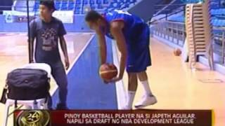 24 Oras: Japeth Aguilar, napili sa draft ng NBA Development League