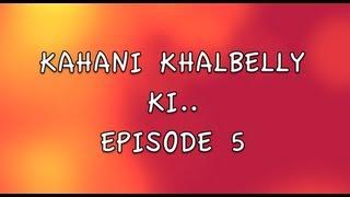 KAHANI KHALBELLY KI - EPISODE 5