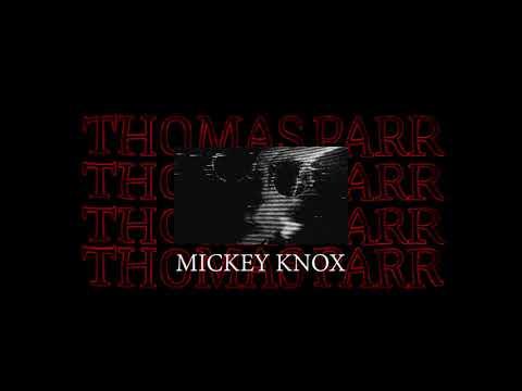 Thomas Parr - Mickey Knox.