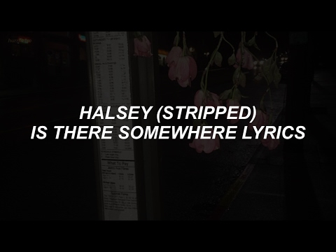 is there somewhere (stripped) // halsey lyrics