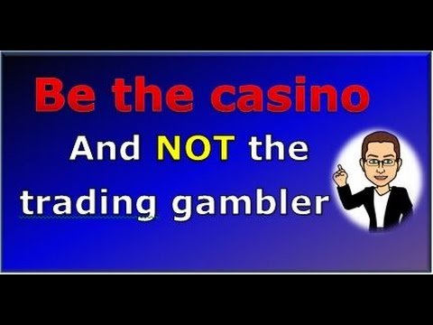 How to be the casino and not the gambler when trading the markets!