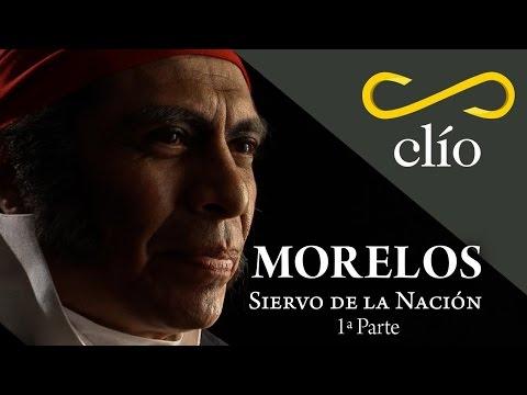 Morelos, Siervo de la Nación, 1a. Parte