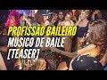 TEASER - Profissão Baileiro