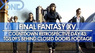 Day 43: Final Fantasy XV Countdown Retrospective - TGS 2009's Behind Cloosed Doors Gameplay Footage