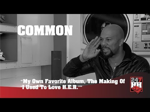 Common  My Own Favorite Album, The Making Of I Used To Love H E R  247HH Archives