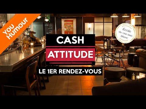 CASH ATTITUDE - Le 1er Rendez-vous