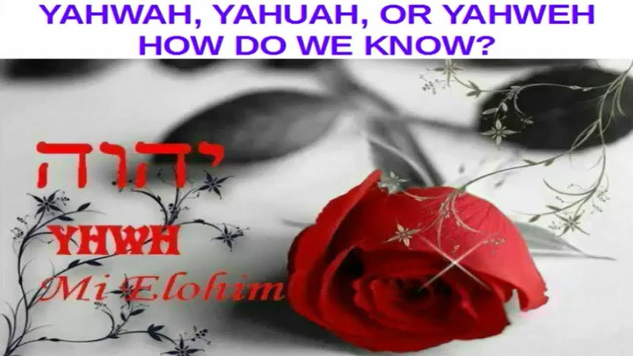 YAHWAH, Yahuah, Or Yahweh? How Do We Know? (Part 1)