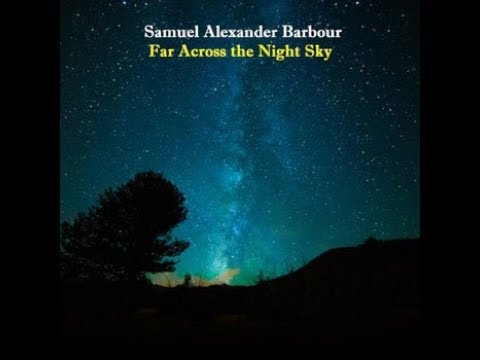 Far Across the Night Sky - Samuel Alexander Barbour (A Song About Endless Possibilities)
