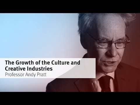 City, University of London: Professor Andy Pratt - The Growth of the Culture and Creative Industries