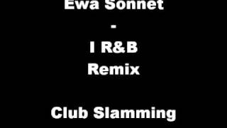 Repeat youtube video Ewa Sonnet - I R&B Remix - Club Slamming