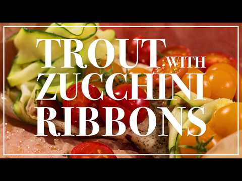 TROUT With ZUCCHINI RIBBONS
