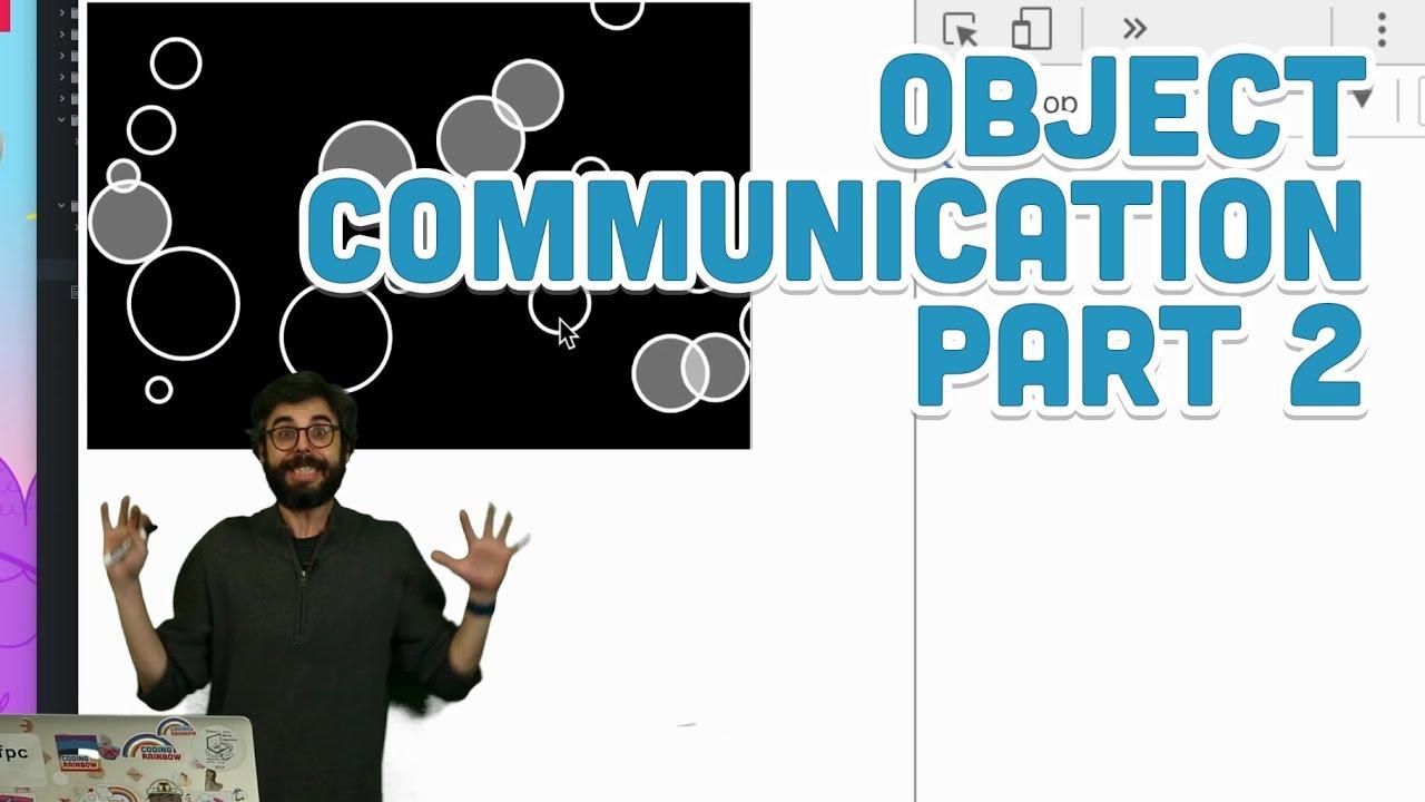 7 7: Object Communication Part 2 - p5 js Tutorial