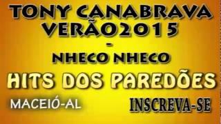 NHECO NHECO - TONY CANABRAVA VERÃO 2015 - HITS DOS PAREDÕES