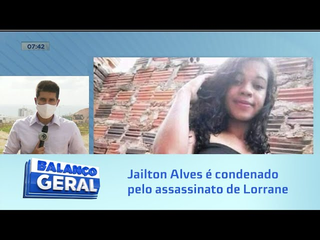 Jailton Alves é condenado pelo assassinato de Lorrane Marques em Porto Real do Colégio
