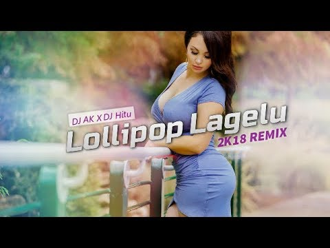 Lollipop Lagelu - 2k18 REMIX | DJ AK x DJ Hitu | Bass Boosted | Club Mix | Pawan Singh | Bhojpuri