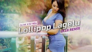 Lollipop Lagelu - 2k18 REMIX   DJ AK x DJ Hitu   Bass Boosted   Club Mix   Pawan Singh   Bhojpuri