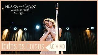 Baixar Todas as coisas (Lorenza Pozza) | Música para Casar por Lorenza Pozza AO VIVO